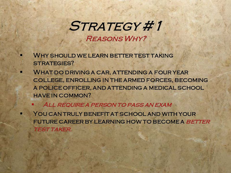Strategy #1 Reasons Why Why should we learn better test taking strategies