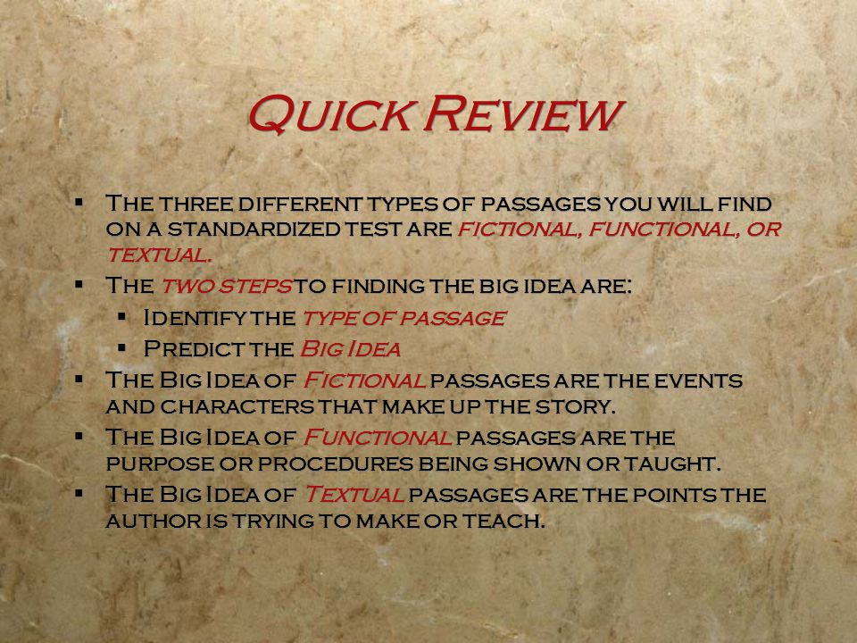 Quick Review The three different types of passages you will find on a standardized test are fictional, functional, or textual.