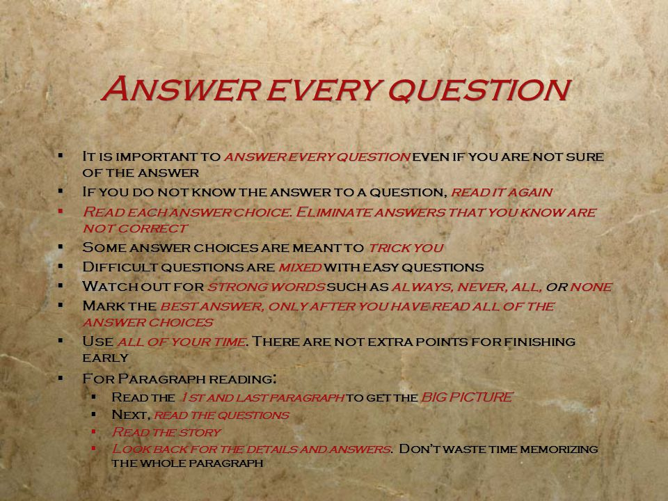 Answer every question It is important to answer every question even if you are not sure of the answer.