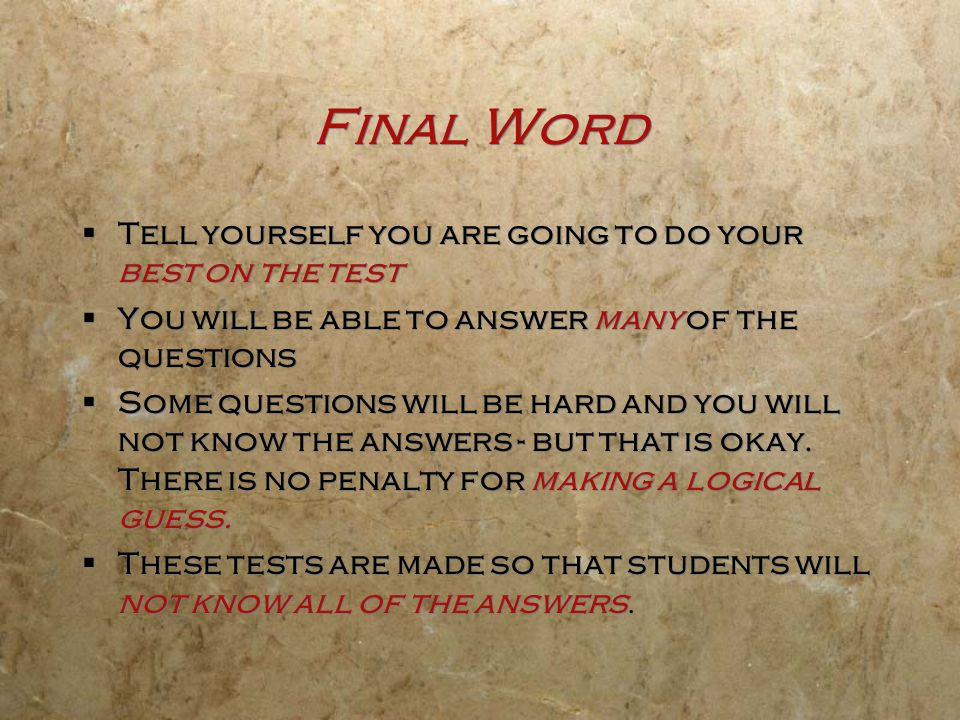 Final Word Tell yourself you are going to do your best on the test