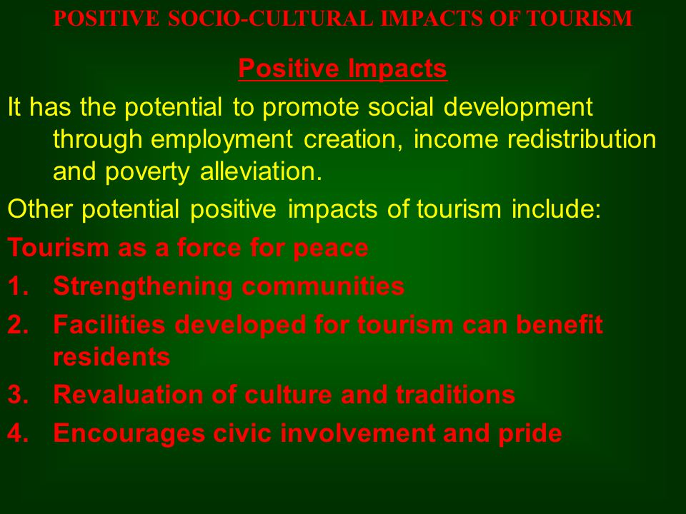 positive and negative cultural impacts of tourism What are the positive and negative effects of tourism on culture often the poorer countries are least able to realise the positive effects of tourism.