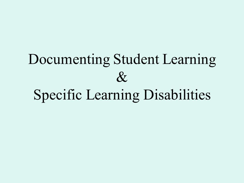 Documenting Student Learning & Specific Learning Disabilities