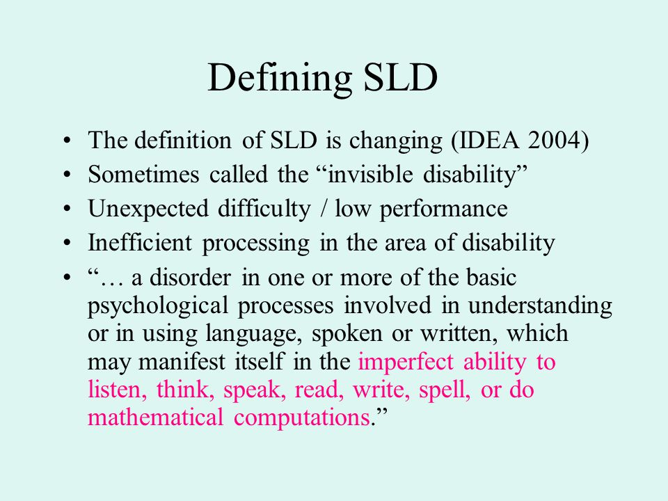 Defining SLD The definition of SLD is changing (IDEA 2004)