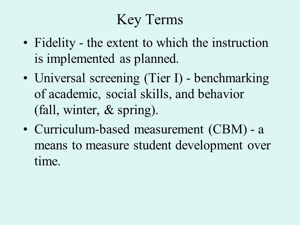 Key Terms Fidelity - the extent to which the instruction is implemented as planned.