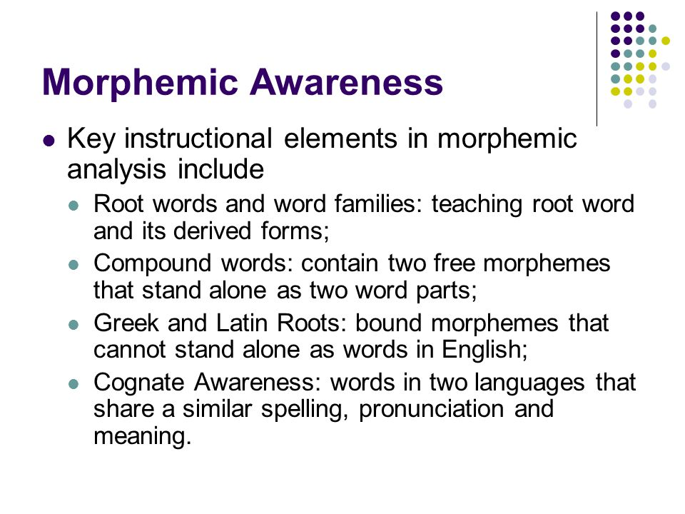 Morphemic Awareness Key instructional elements in morphemic analysis include.