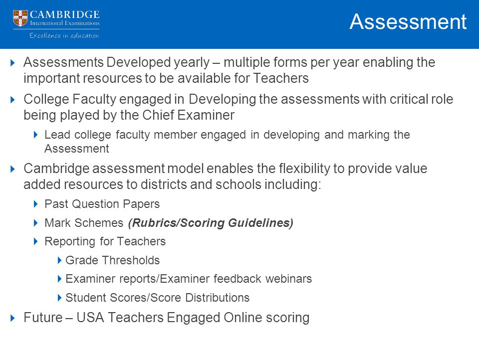 Assessment Assessments Developed yearly – multiple forms per year enabling the important resources to be available for Teachers.
