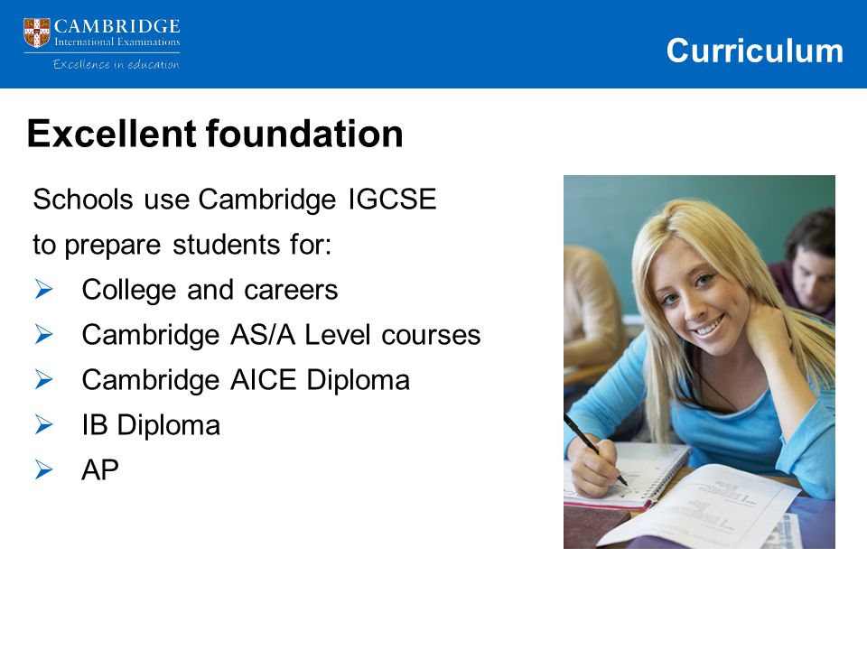 Curriculum Excellent foundation Schools use Cambridge IGCSE