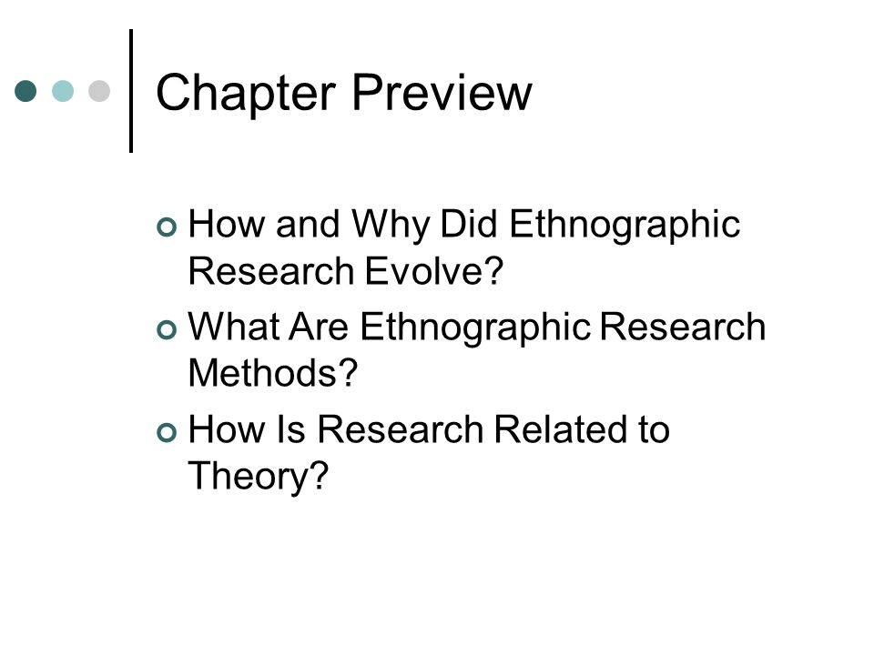 Chapter Preview How and Why Did Ethnographic Research Evolve