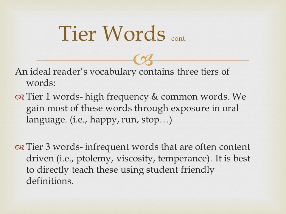 Tier Words cont. An ideal reader's vocabulary contains three tiers of words: