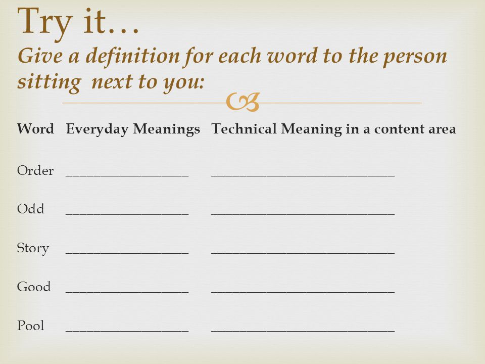 Try it… Give a definition for each word to the person sitting next to you:
