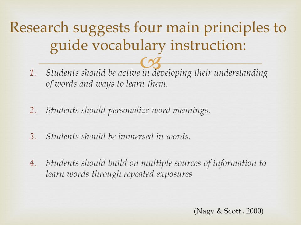 Research suggests four main principles to guide vocabulary instruction: