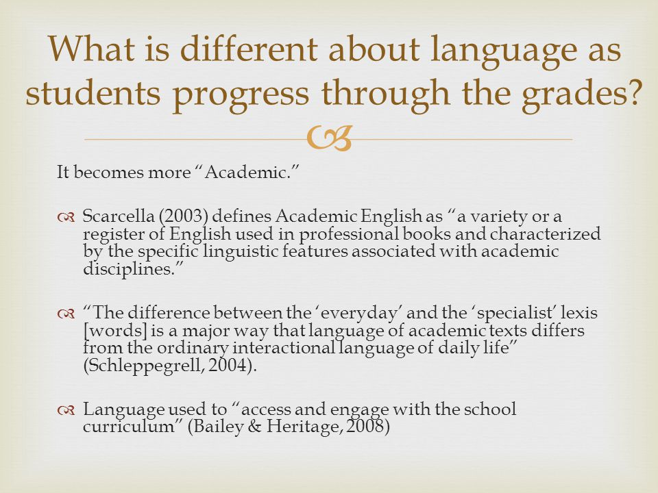 What is different about language as students progress through the grades