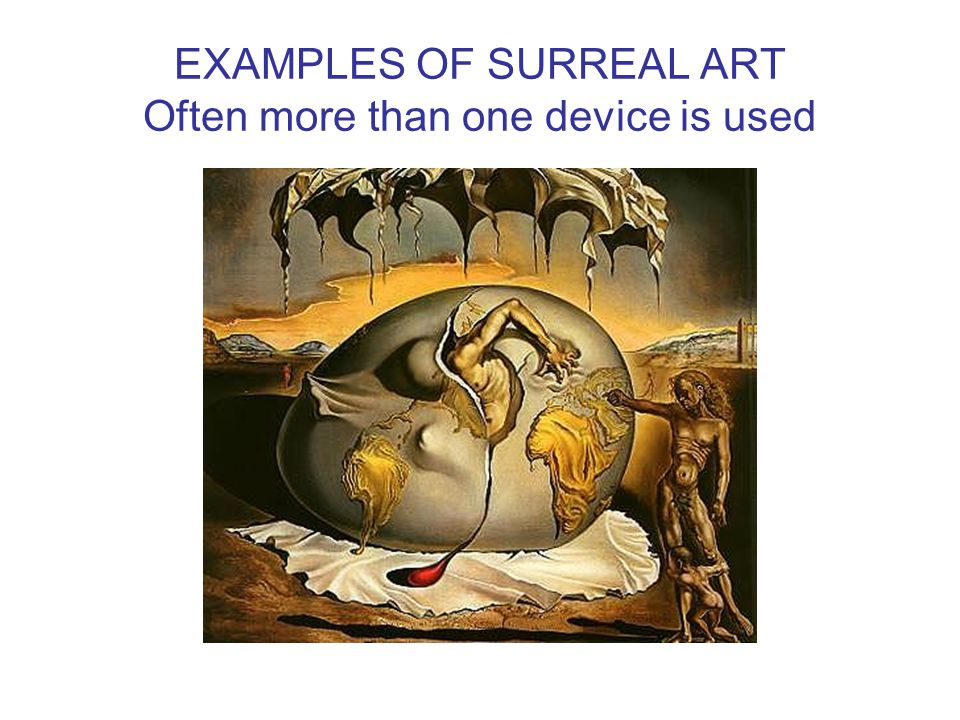 EXAMPLES OF SURREAL ART Often more than one device is used