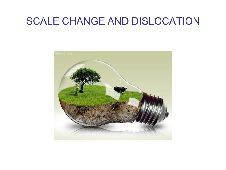 SCALE CHANGE AND DISLOCATION