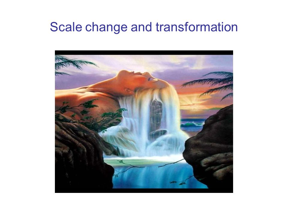 Scale change and transformation