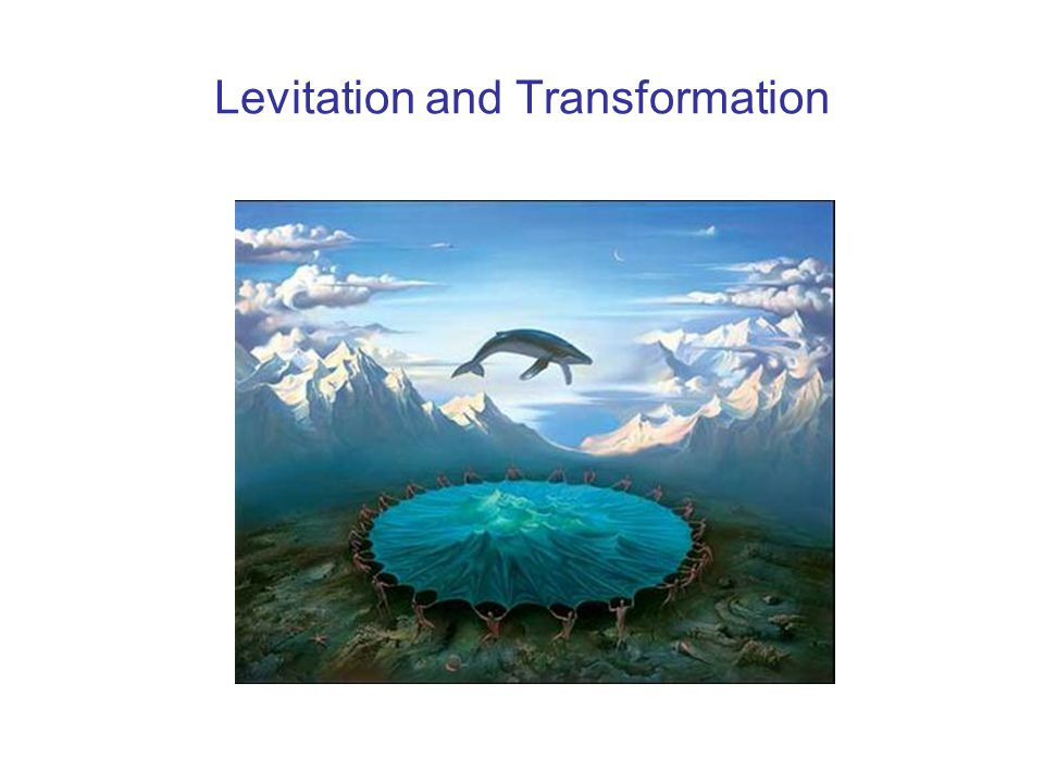 Levitation and Transformation