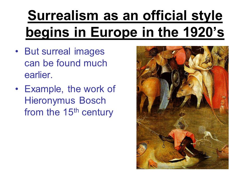 Surrealism as an official style begins in Europe in the 1920's