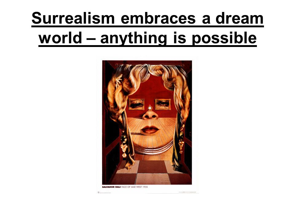 Surrealism embraces a dream world – anything is possible