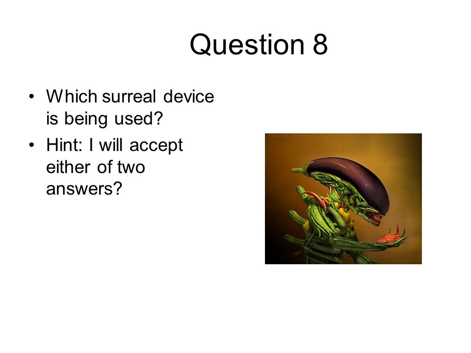 Question 8 Which surreal device is being used