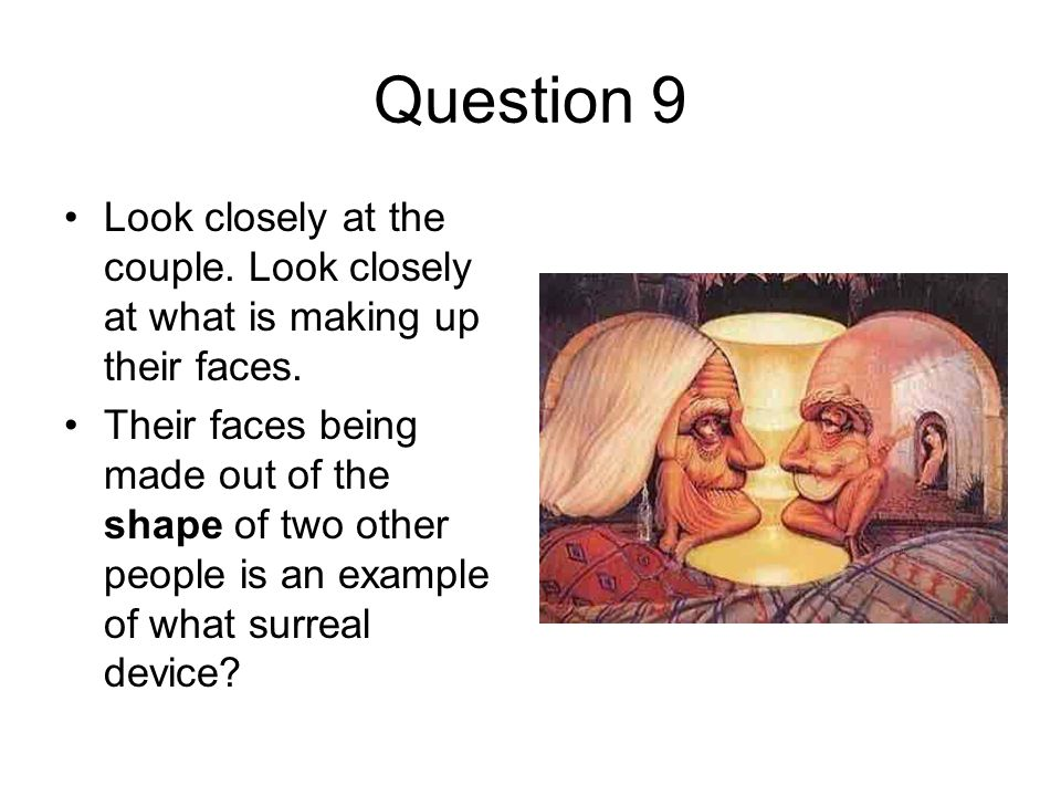 Question 9 Look closely at the couple. Look closely at what is making up their faces.