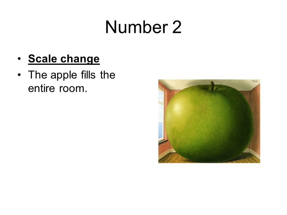 Number 2 Scale change The apple fills the entire room.