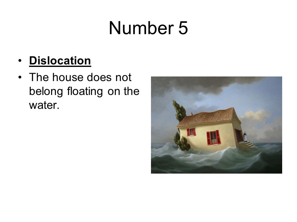 Number 5 Dislocation The house does not belong floating on the water.