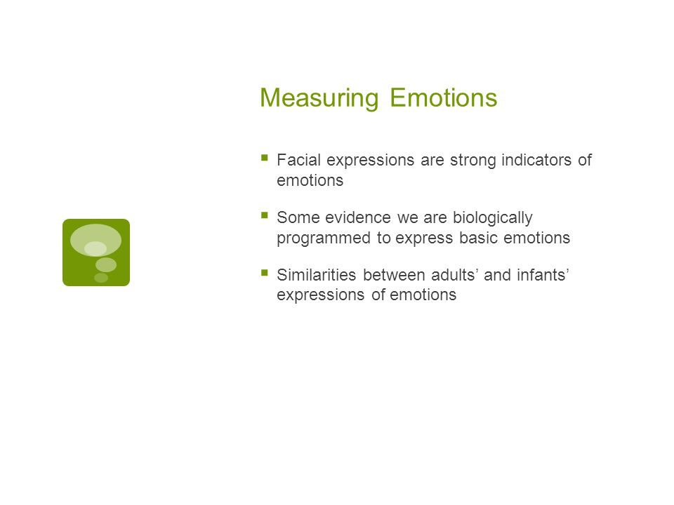 Measuring Emotions Facial expressions are strong indicators of emotions. Some evidence we are biologically programmed to express basic emotions.