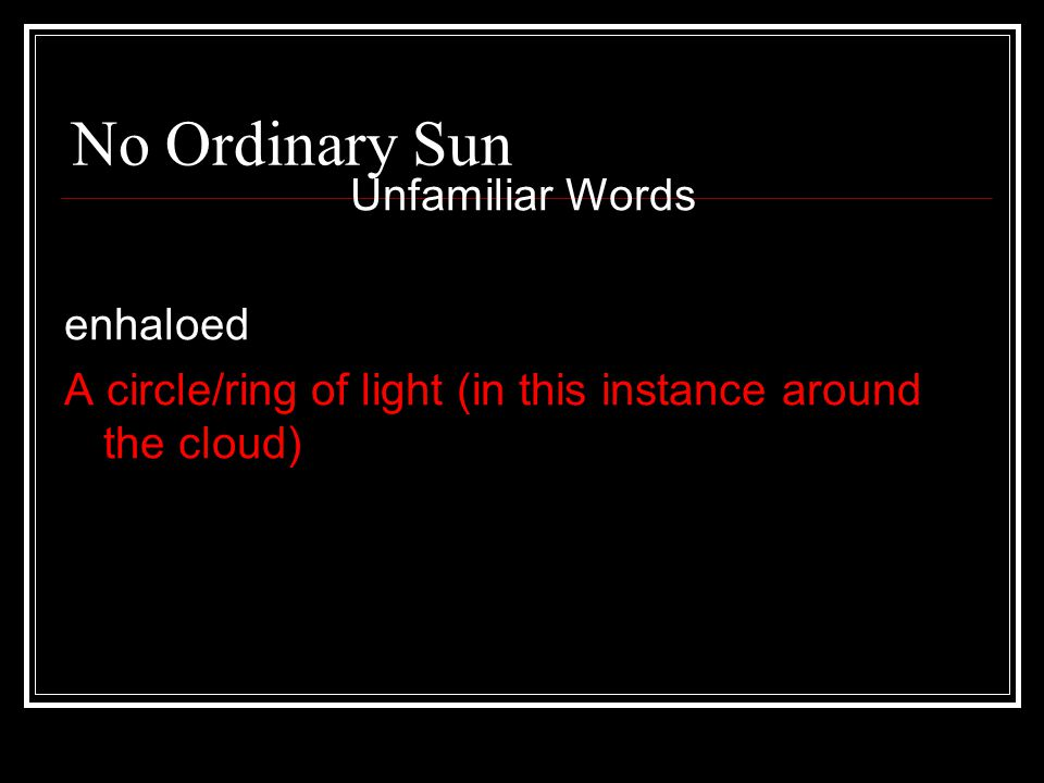 No Ordinary Sun Unfamiliar Words enhaloed