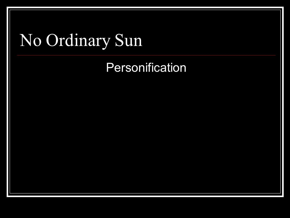 No Ordinary Sun Personification