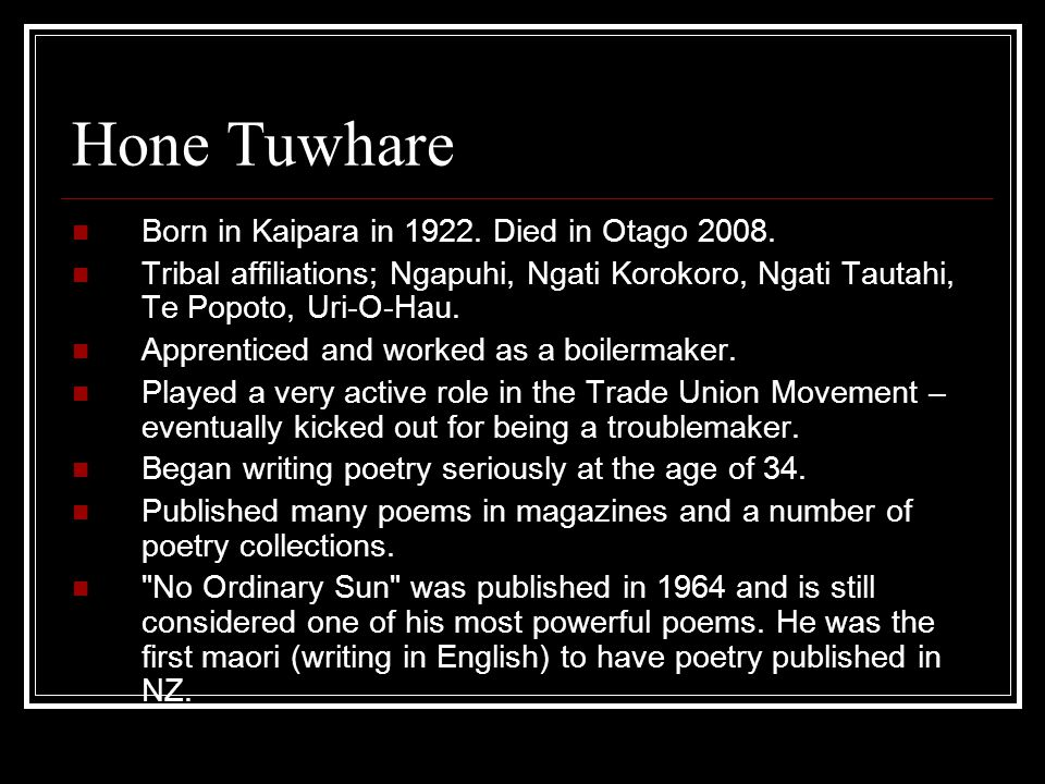 Hone Tuwhare Born in Kaipara in 1922. Died in Otago 2008.