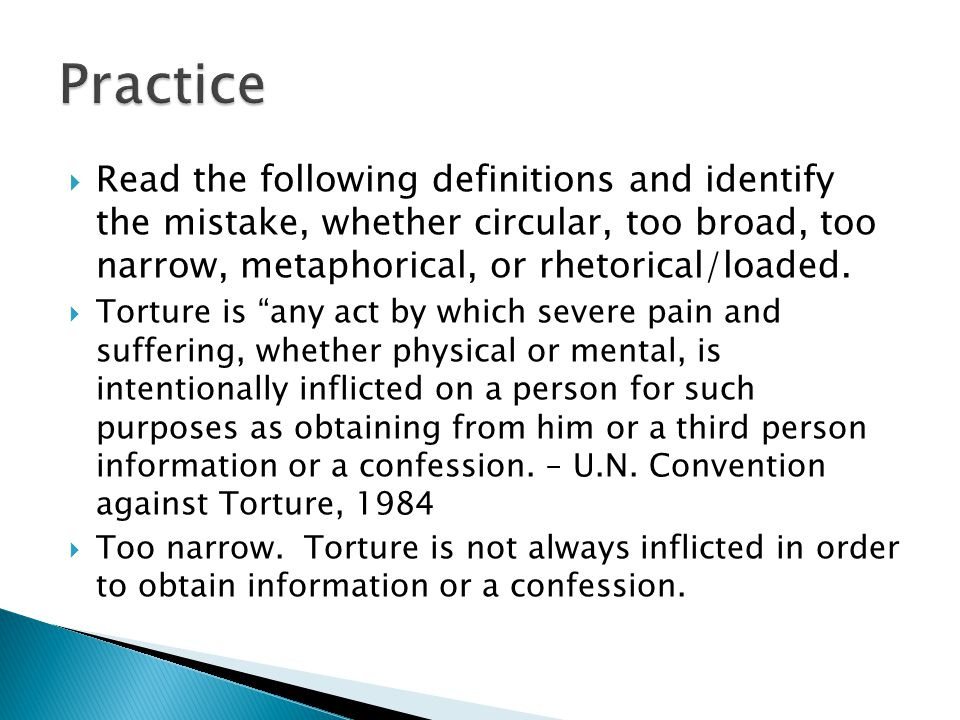 Practice Read the following definitions and identify the mistake, whether circular, too broad, too narrow, metaphorical, or rhetorical/loaded.