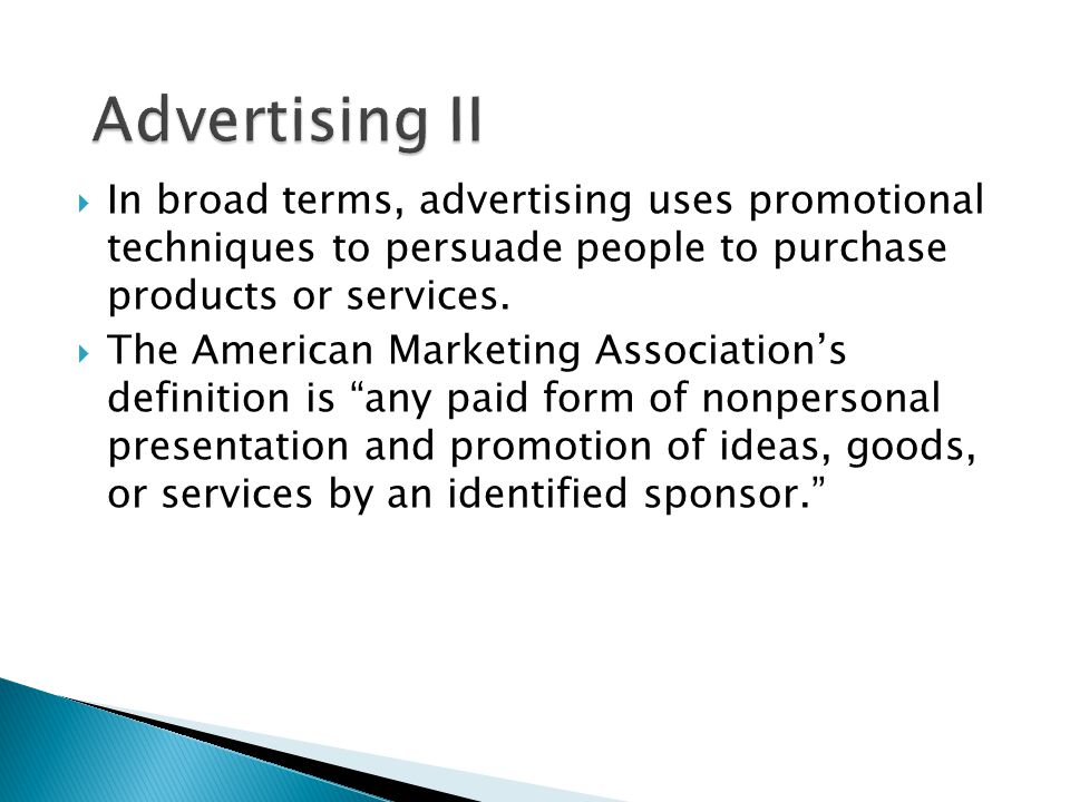 Advertising II In broad terms, advertising uses promotional techniques to persuade people to purchase products or services.