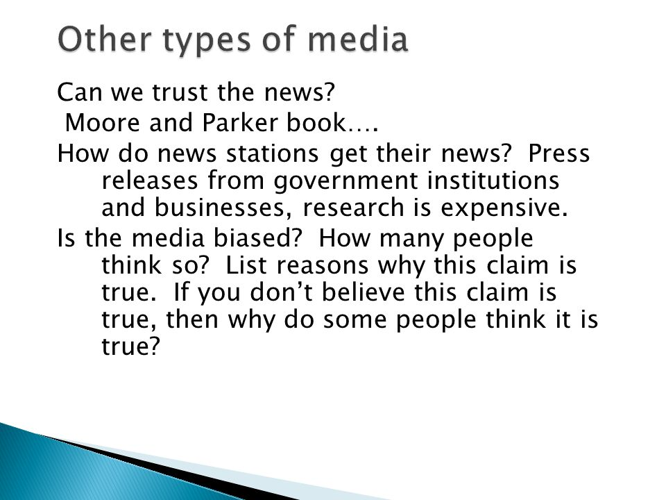 Other types of media Can we trust the news Moore and Parker book….