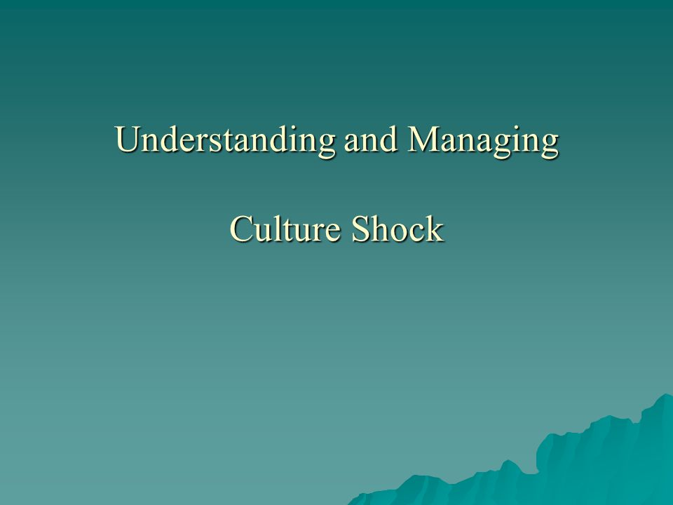 Understanding and Managing Culture Shock