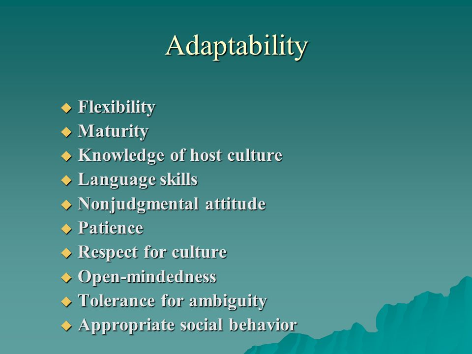 Adaptability Flexibility Maturity Knowledge of host culture