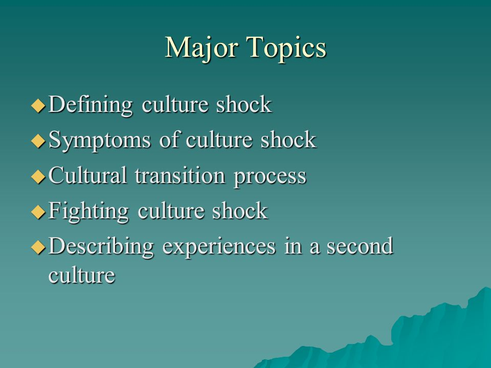 Major Topics Defining culture shock Symptoms of culture shock