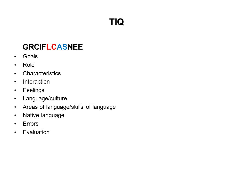 TIQ GRCIFLCASNEE Goals Role Characteristics Interaction Feelings