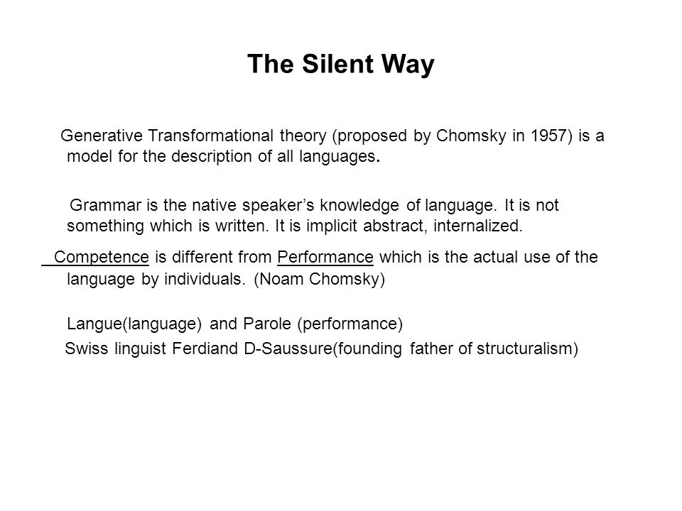 The Silent Way Generative Transformational theory (proposed by Chomsky in 1957) is a model for the description of all languages.
