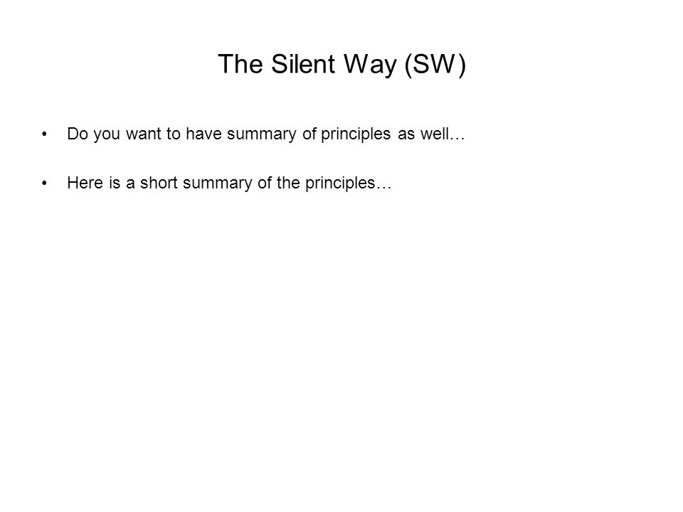 The Silent Way (SW) Do you want to have summary of principles as well…