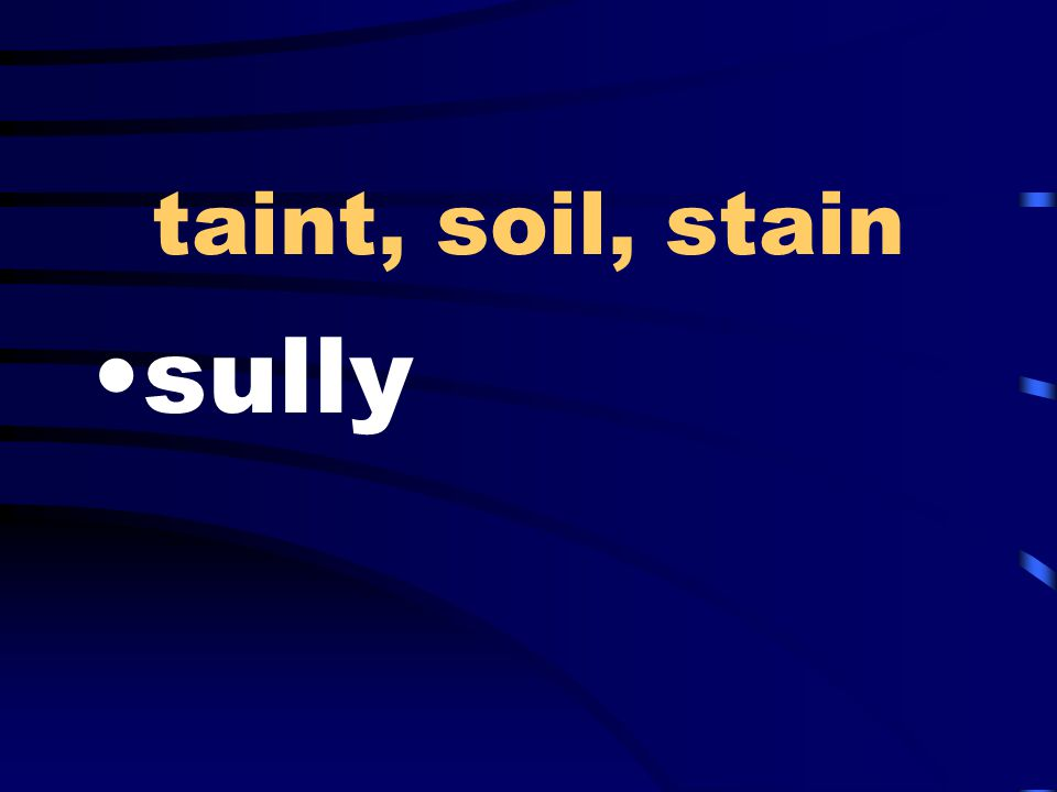 taint, soil, stain sully