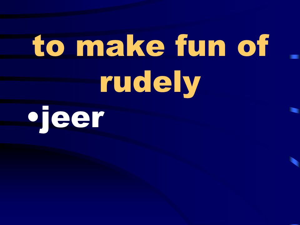 to make fun of rudely jeer