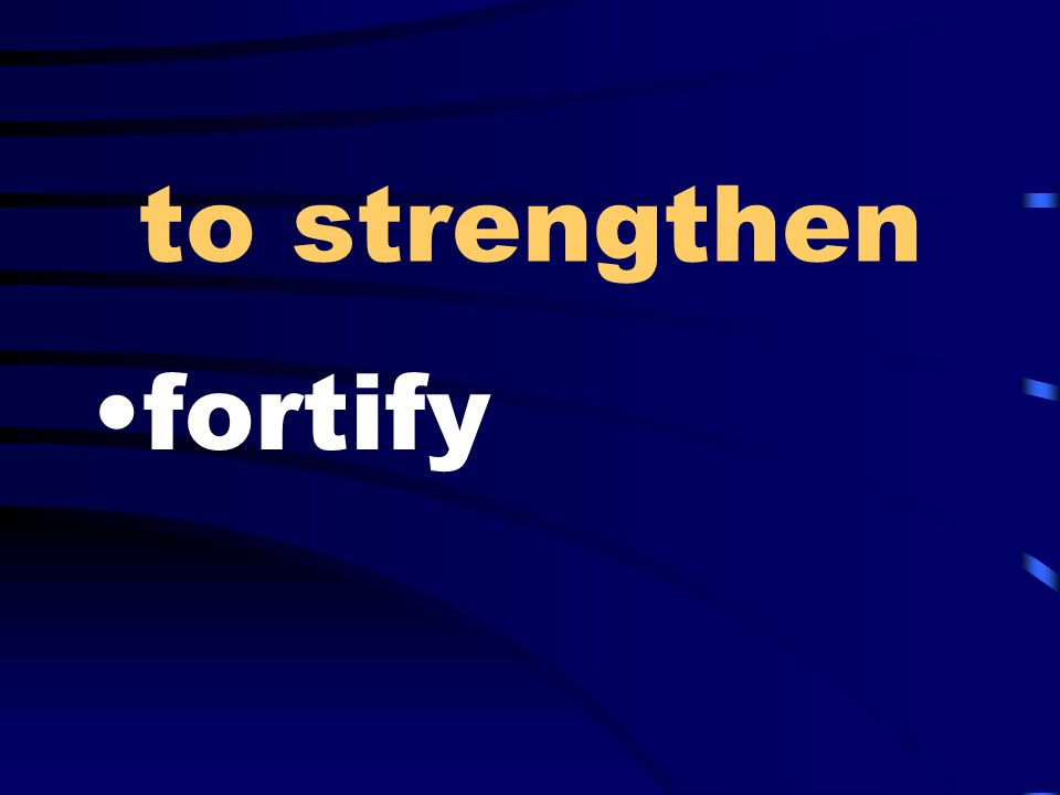 to strengthen fortify