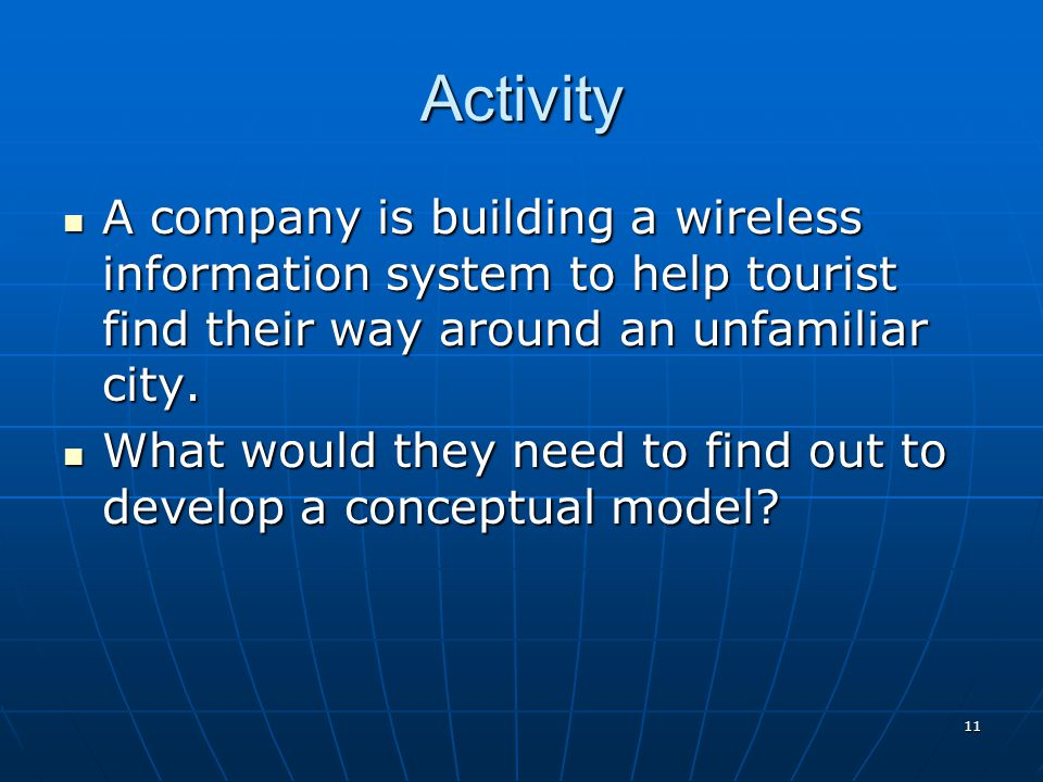 Activity A company is building a wireless information system to help tourist find their way around an unfamiliar city.
