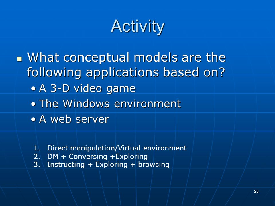 Activity What conceptual models are the following applications based on A 3-D video game. The Windows environment.