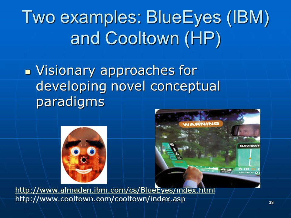 Two examples: BlueEyes (IBM) and Cooltown (HP)