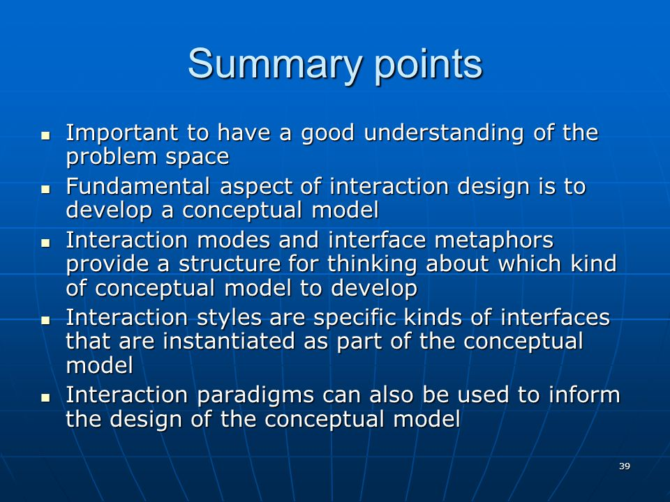 Summary points Important to have a good understanding of the problem space.