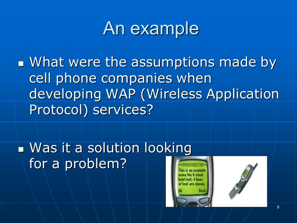 An example What were the assumptions made by cell phone companies when developing WAP (Wireless Application Protocol) services