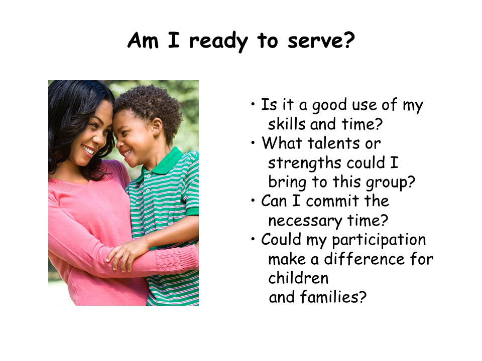 Am I ready to serve • Is it a good use of my skills and time