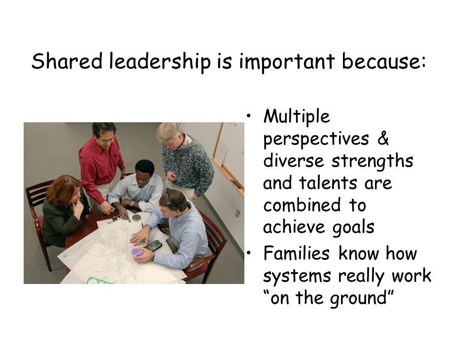 Shared leadership is important because: