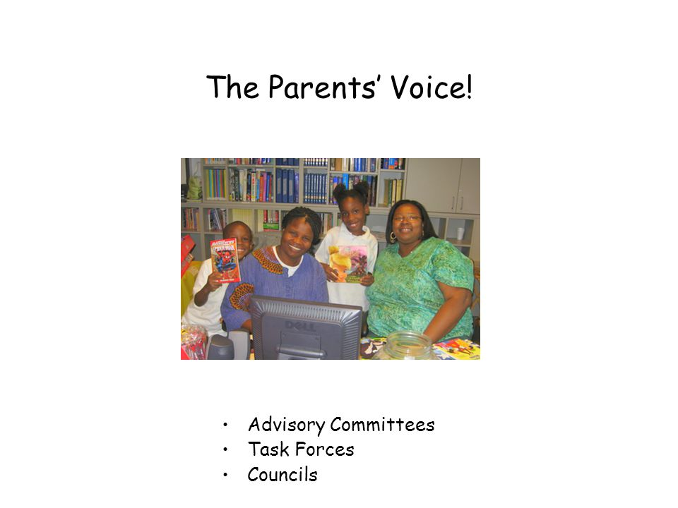 The Parents' Voice! Advisory Committees Task Forces Councils
